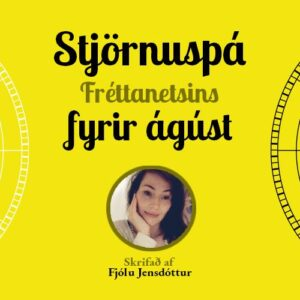 Stjörnuspá Fréttanetsins fyrir ágúst – Hreinsun, skipulag, kaflaskipti og kröftugt inngrip yfirvalda
